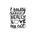 I Really Love My Cat - Hand Drawn Dancing Lettering Quote Isolated On The White   Royalty Free Stock Photo - 96081585