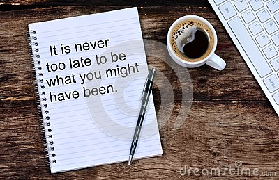 It is never too late to be what you might have been. Inspirational quote