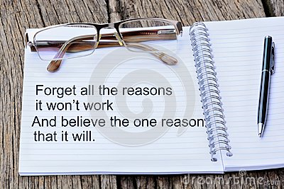 Forget all reasons it won`t work and believe the one reason that it will