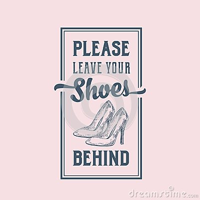 Please Leave Your Shoes Behind. Abstract Vector Sign, Label or Poster. Hand Drawn High Heels Women Shoe Pair with Retro