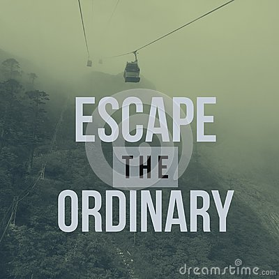 Inspirational motivational travel quote `escape the ordinary`