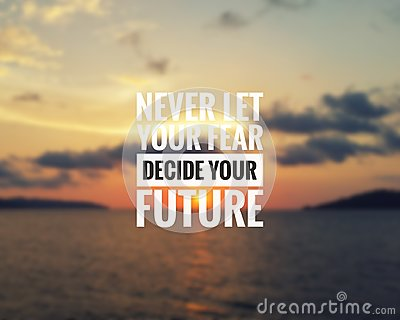 Inspirational quote - Never let your fear decide your future