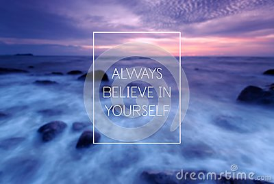 Motivational and inspiration quote - Always believe in yourself