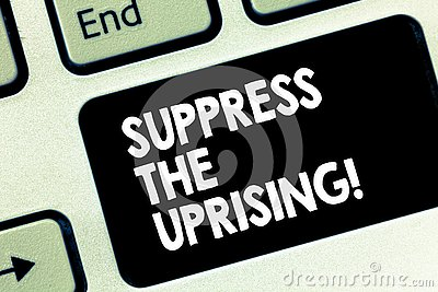 Conceptual hand writing showing Suppress The Uprising. Business photo text Invading and taking control by force To put