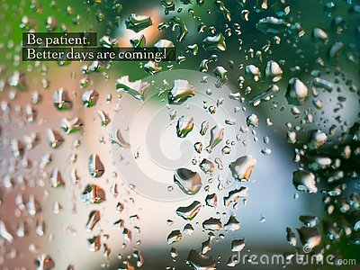Be patient. Better days are coming - inspirational motivation