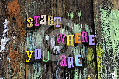 Start where you are today begin now fresh typography phrase