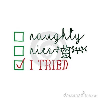 Naughty, nice, I tried - Funny calligraphy phrase for Christmas.