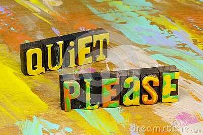 Quiet down please be still silent silence is golden hush
