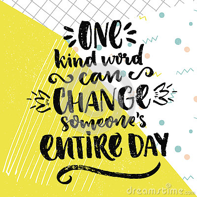 One kind word can change someone's entire day. Inspirational saying about love and kindness. Vector positive quote on