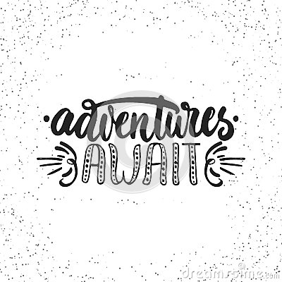 Adventures await - hand drawn lettering phrase  on the white grunge background. Fun brush ink inscription for
