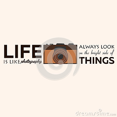 Poster. Life is like photography always look on the bright side of things. Vector illustration. Photgrapher. Take photo.