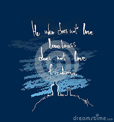 He who doesn`t love loneliness does not love freedom. Lettering poster. Inspirational quote. Vector hand lettering illustration.