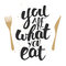 You are what you eat, modern ink brush calligraphy with splash.