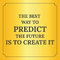 Motivational quote. The best way to predict the future