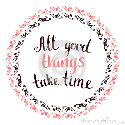 thumbs.dreamstime.com/x/all-good-things-take-time-handwritten-calligraphic-phrase-vintage-frame-inspirational-motivational-quote-64587040.jpg