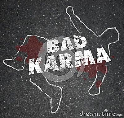Bad Karma Chalk Outline Dead Body Violent Reaction Poor Treatmen