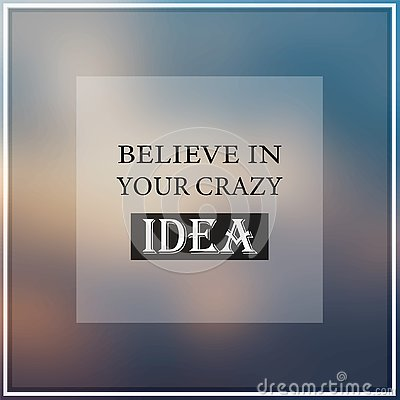Free Believe In Your Crazy Idea. Inspiration And Motivation Quote Stock Images - 128367934
