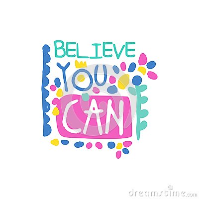 Believe you can positive slogan, hand written lettering motivational quote colorful vector Illustration Vector Illustration
