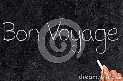 Bon Voyage, have a good trip.
