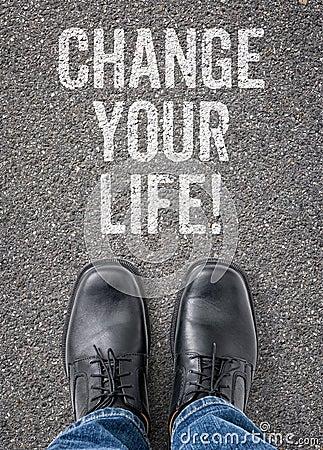 CHANGE YOUR LIFE...