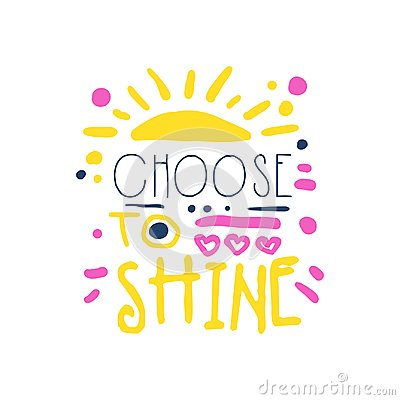 Choose to shine positive slogan, hand written lettering motivational quote colorful vector Illustration Vector Illustration