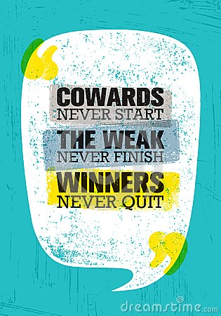 Cowards Never Start The Weak Never Finish Winners Never Quit. Inspiring Creative Motivation Quote Poster Template Vector Illustration