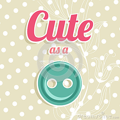Cute as a button background