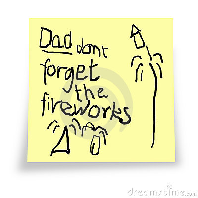 Dad. Don t forget the fireworks.