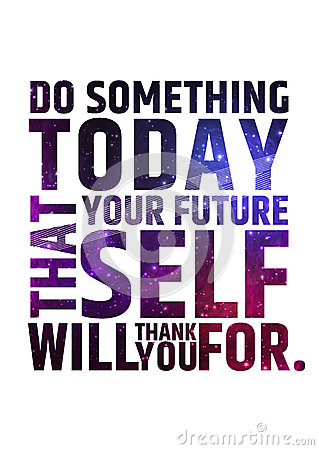 Free Do Something Today That Your Future Self Will Royalty Free Stock Photography - 54965097