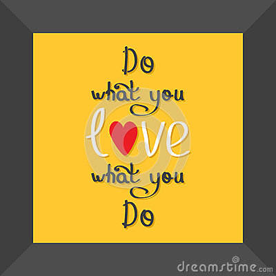 do what you love love what you do quote motivation stock vector image 56621171. Black Bedroom Furniture Sets. Home Design Ideas