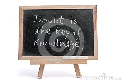 Doubt is the key of knowledge