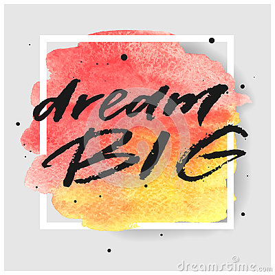 Free Dream Big Hand Drawn Lettering On Watercolor Splash On Watercolor Splash In Red And Yellow Colors. Stock Photos - 86673483