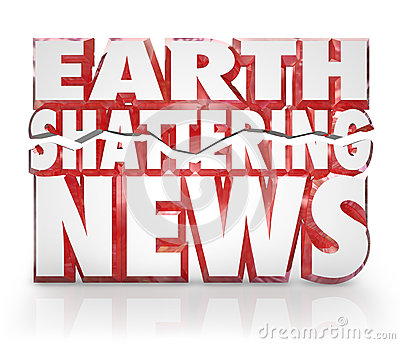Earth Shattering News Urgent Information Update