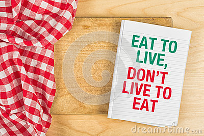 """""""Eat to live, Don't live to eat"""""""