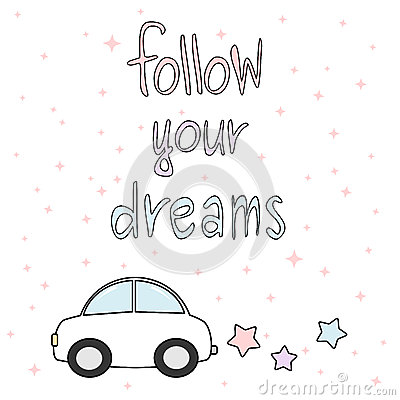 Free Follow Your Dreams Hand Drawn Motivational Quote Card Colorful Illustration With Cartoon Car And Stars Stock Photo - 89830530