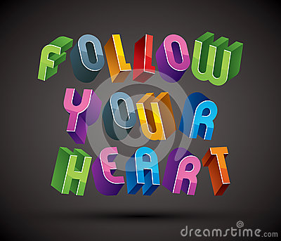 Follow Your Heart phrase made with 3d retro style geometric lett