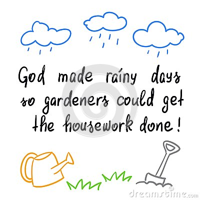 Free God Made Rainy Days So Gardeners Could Get The Housework Done Royalty Free Stock Image - 109368016