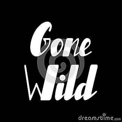 Gone wild lettering Vector Illustration