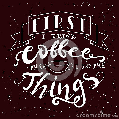 Hand drawn lettering poster. Vector quote. Art illustration. First i drink coffee then i do the things Vector Illustration