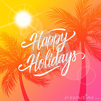 Free Happy Holidays Greeting Card. Summertime Background With Calligraphic Lettering Text Design And Palm Trees Silhouette. Royalty Free Stock Photos - 92895958