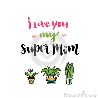 Free Happy Mothers Day Card. Hand Lettering With Text I Love You My Super Mom. Vector Printable Poster With Flowers Royalty Free Stock Photo - 69912845
