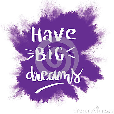 Free Have Big Dreams Inspirational Message Royalty Free Stock Photography - 81686777