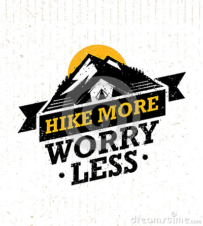 Hike More, Worry Less. Mountain Hike Creative Motivation Quote. Vector Camping Outdoor Concept on Grunge Background Vector Illustration