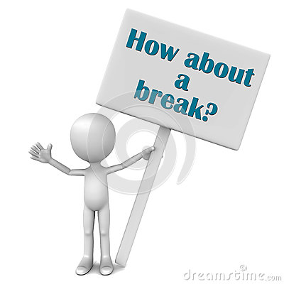 How about a break?