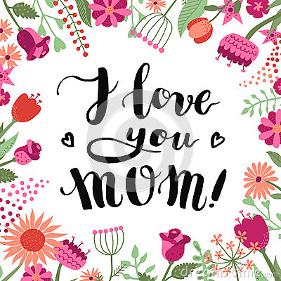 Free I Love You Mom! Ink Brush Handwritten Lettering Background And Card With Flowers And Plants. Stock Photography - 65317652