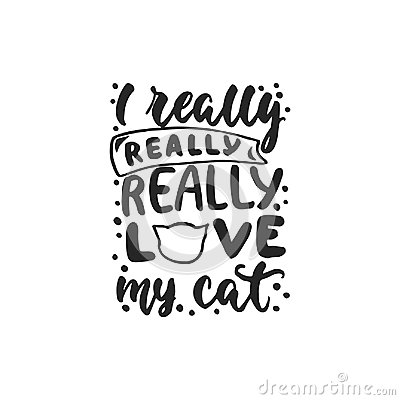 Free I Really Love My Cat - Hand Drawn Dancing Lettering Quote Isolated On The White   Royalty Free Stock Photo - 96081585