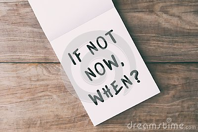 If Not Now When? Life quotes Stock Photo