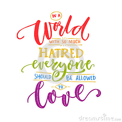 Free In A World With So Much Hatred, Everyone Should Be Allowed To Love. Inspiration Romantic Saying With Rainbow Words. Gay Stock Photo - 94620600