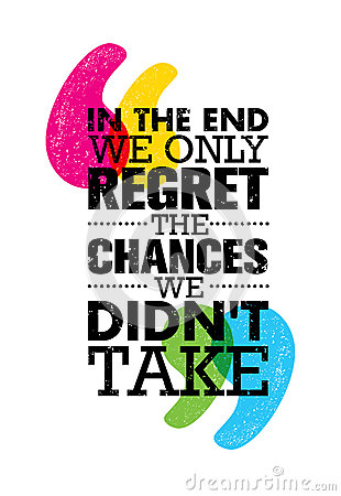 Free In The End We Only Regret The Chances We Did Not Take. Inspiring Motivation Quote Design. Vector Typography Poster Royalty Free Stock Image - 87342716