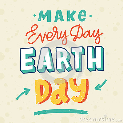 Inscription `Make every day earth day` in a trendy lettering style. Vector Illustration